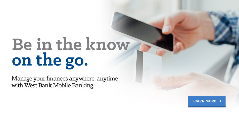 Be in the know on the go. Manage your finances anywhere, anytime with West Bank Mobile Banking.