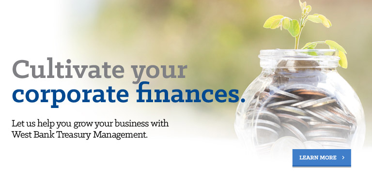 Cultivate your corporate finances. Let us help you gorw your business with West Bank Treasury Management.